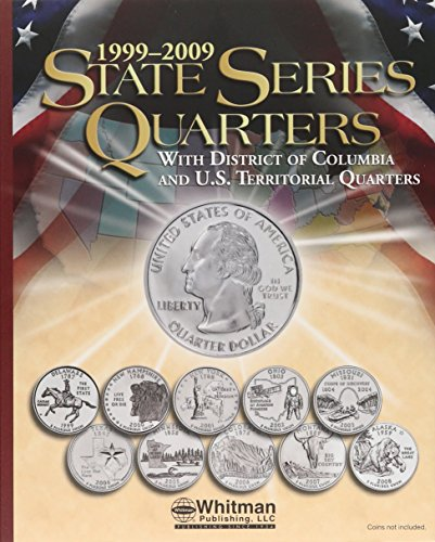 Quarters Series State (State Series Quarters 1999-2009: Eith District of Columbia and U.S. Territorial Quarters)