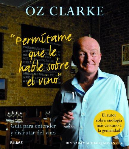 Permítame que le hable sobre el vino: Guía para entender y disfrutar del vino por Oz Clarke