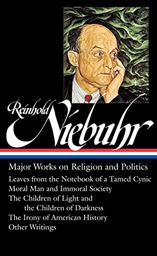 Reinhold Niebuhr: Major Works on Religion and Politics (LOA #263): Leaves from the Notebook of a Tamed Cynic / Moral Man and Immoral Society / The ... History (Library of America (Hardcover)) (Letters Home From Vietnam)