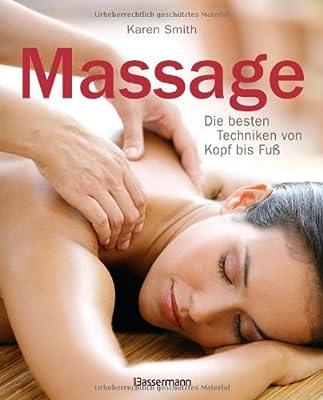 Massage: Das Programm für Entspannung, Energie und Beweglichkeit - Die besten Techniken von Kopf bis Fuß