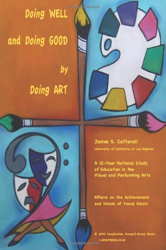 Doing Well and Doing Good by Doing Art: The Effects of Education in the Visual and Performing Arts on the Achievements and Values of Young Adults: Volume 1