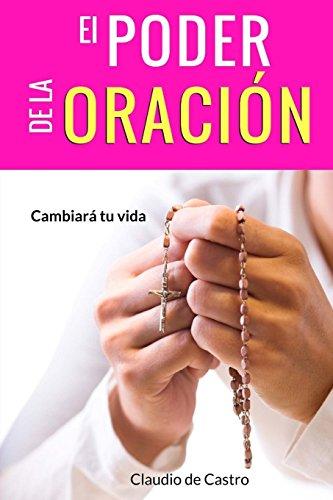 El Poder de la Oración: Cambiará tu vida (Libros de Crecimiento Espiritual)