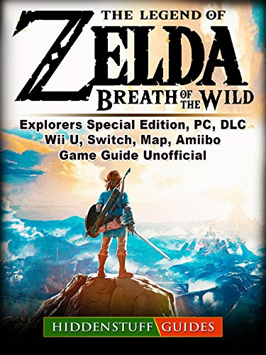 The Legend of Zelda Breath of The Wild, Explorers Special Edition, PC, DLC, Wii U, Switch, Map, Amiibo, Game Guide Unofficial (English Edition)