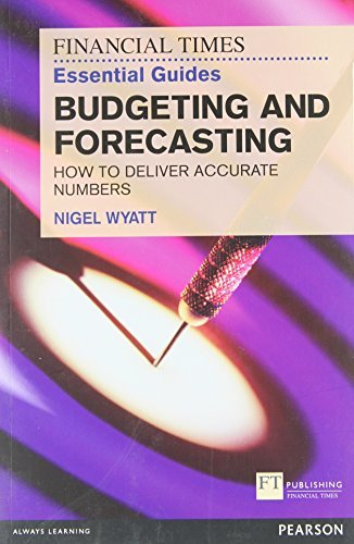 The Financial Times Essential Guide to Budgeting and Forecasting: How to Deliver Accurate Numbers (The FT Guides) by Nigel Wyatt (2012-09-01)