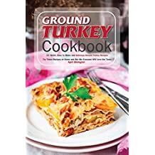 Ground Turkey Cookbook: 50 Quick, Easy to Make and Delicious Ground Turkey Recipes - Try These Recipes at Home and Bet Me Everyone Will Love the Taste (English Edition)