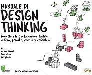 Manuale di design thinking: Progettare la trasformazione digitale di team, prodotti, servizi ed ecosistemi