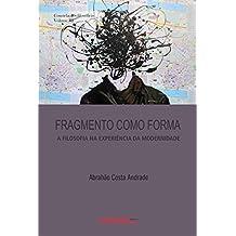 Fragmento como forma: a filosofia na experiência da modernidade (Constelações filosóficas)