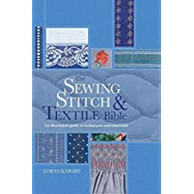 [(The Sewing Stitch and Textile Bible : An Illustrated Guide to Techniques and Materials)] [By (author) Lorna Knight] published on (May, 2013)