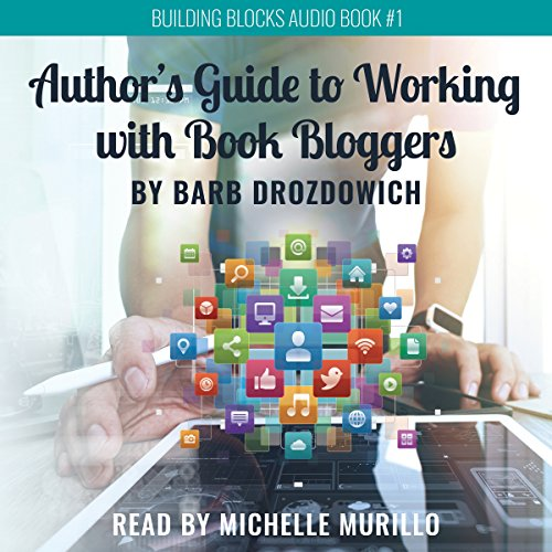 The Author's Guide to Working with Book Bloggers - Barb Drozdowich - Unabridged