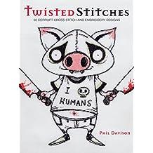 Twisted Stitches: 30 Corrupt Cross Stitch & Embroidery Designs