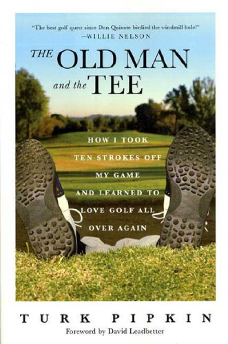The Old Man and the Tee: How I Took Ten Strokes Off My Game and Learned to Love Golf All Over Again (English Edition) -
