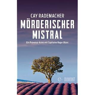 Mörderischer Mistral: Ein Provence-Krimi mit Capitaine Roger Blanc (1) (German Edition)