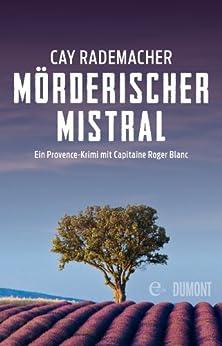 Mörderischer Mistral: Ein Provence-Krimi mit Capitaine Roger Blanc (1) (German Edition) par [Rademacher, Cay]