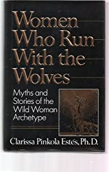 Women Who Run with the Wolves: Contacting the Power of the Wild Woman by Clarissa Pinkola Estes (1992-09-17)