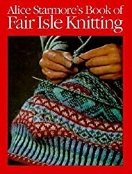 Alice Starmore's Book of Fair Isle Knitting by Alice Starmore (1990-04-01)