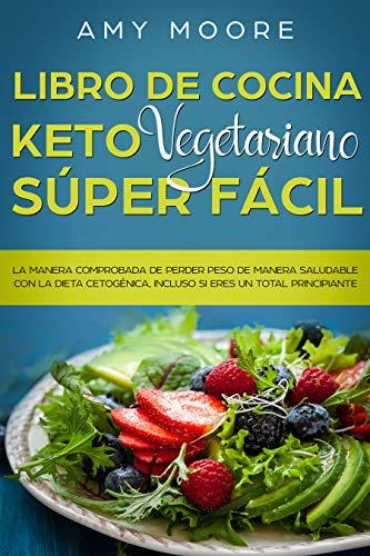 Libro de cocina Keto Vegetariano Súper Fácil: La manera comprobada ...