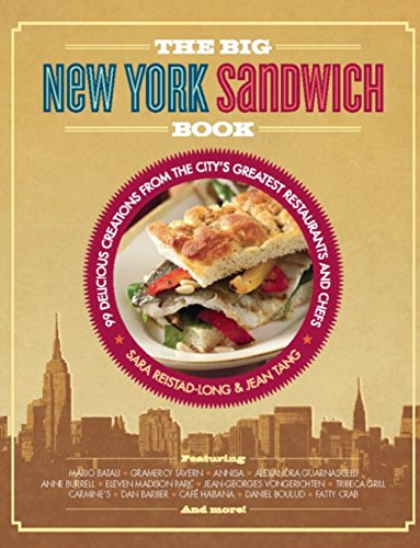 the-big-new-york-sandwich-book-99-delicious-creations-from-the-citys-greatest-restaurants-and-chefs-