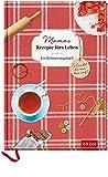 Mamas Rezepte fürs Leben: ein Erinnerungsbuch – Schreibst du mir das auf?: Viel Platz für Mamas Ratschläge, Rezepte und Lebensweisheiten (GROH Erinnerungsalbum)
