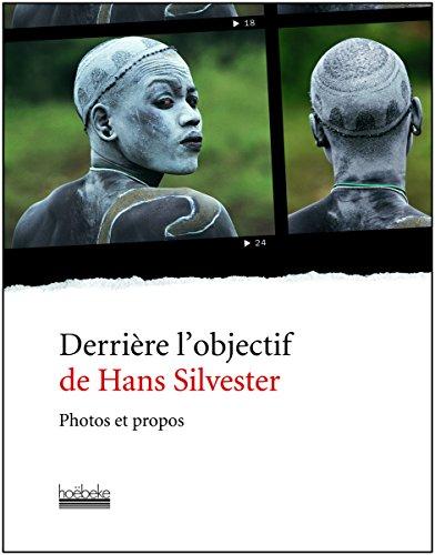 Derrière l'objectif de Hans Silvester: Photos et propos