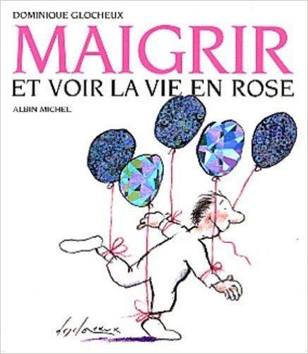 Maigrir et voir la vie en rose de Dominique Glocheux ( 12 mars 2003 )
