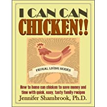 I CAN CAN CHICKEN!! How to home can chicken to save money and time with quick, easy, tasty family recipes (Frugal Living Series Book 2) (English Edition)