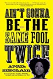 Ain't Gonna Be the Same Fool Twice by April Sinclair (2007-01-30)