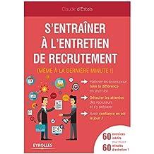 S'entraîner à l'entretien de recrutement (même à la dernière minute !): 60 exercices inédits pour réussir - 60 minutes d'entretien !