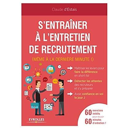 S'entraîner à l'entretien de recrutement (même à la dernière minute !): 60 exercices inédits pour réussir - 60 minutes d'entretien ! (Emploi et carrière)