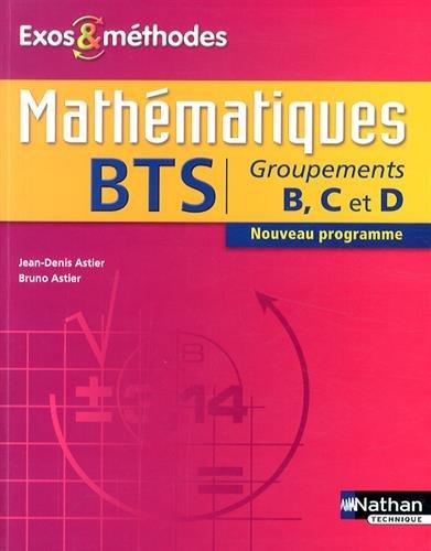 Mathématiques BTS groupements B, C et D par Jean-Denis Astier, Bruno Astier