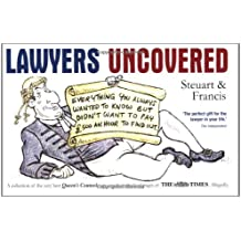 Lawyers Uncovered: Everything You Always Wanted to Know, But Didn't Want to Pay £500 an Hour to Find Out