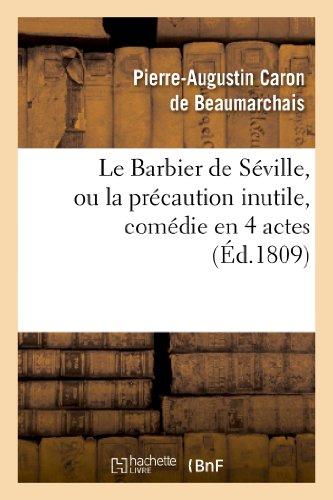 Le Barbier de Séville, ou la précaution inutile, sur le Théâtre de la Comédie Française (ed 1809): , aux Tuileries, le 23 de février 1775.