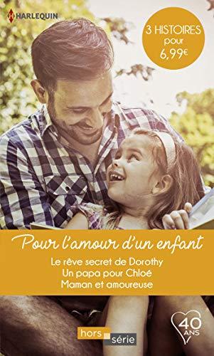 Pour l'amour d'un enfant : Le rêve secret de Dorothy - Un papa pour Chloé - Maman et amoureuse (Hors Série)
