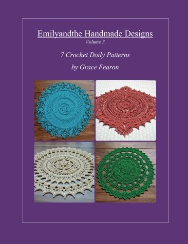 Emilyandthe Handmade Designs, Volume 3: 7 Crochet Doily Designs by Grace Fearon (Doily-design)