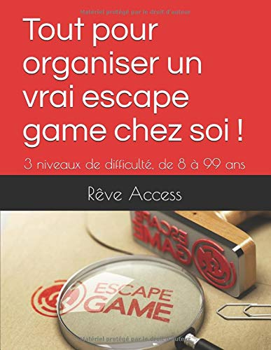Tout pour organiser un vrai escape game chez soi !: 3 niveaux de difficulté, de 8 à 99 ans par Rêve Access