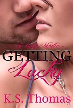 Getting Lucky (A Lucky Novella) (English Edition) di [Thomas, K.S., Gioertz, Karina]