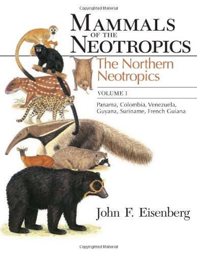 Mammals of the Neotropics: The Northern Neotropics - Panama, Colombia, Venezuela, Guyana, Surinam, French Guiana v. 1