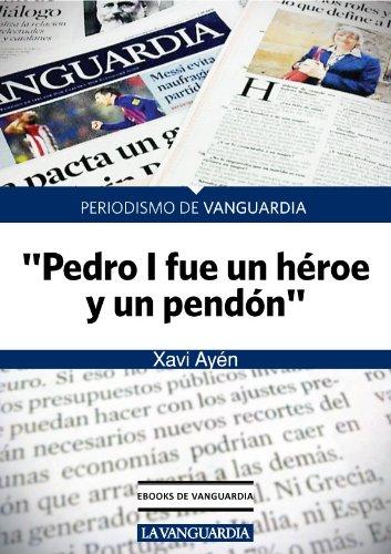 Pedro I fue un héroe y un pendón por Xavi Ayén