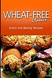 Wheat-Free Classics - Snack and Baking Recipes