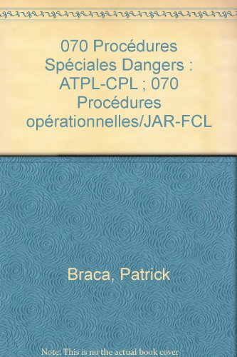 070 Procédures Spéciales Dangers : ATPL-CPL ; 070 Procédures opérationnelles/JAR-FCL