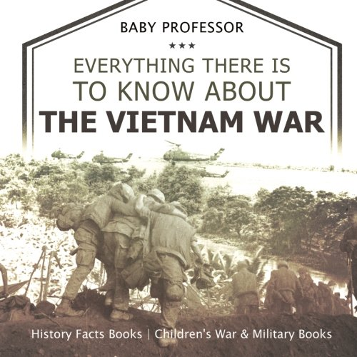 Everything There Is to Know about the Vietnam War - History Facts Books Children's War & Military Books