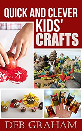 Quick and Clever Kids' Crafts: easy homemade arts and crafts for preschool to teen (Busy Kids