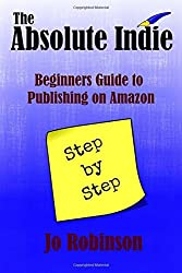 The Absolute Indie: Guide to Publishing on Amazon by Jo Robinson (2015-12-10)