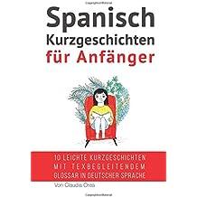 Spanisch: Kurzgeschichten für Anfänger (mit Audioaufnahmen): 10 leichte Kurzgeschichten mit tex begleitendem Glossar in deutscher Sprache (Spanisch Lernen)