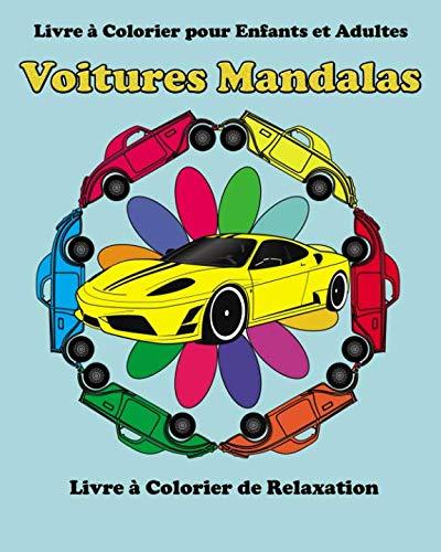 Livre a Colorier pour Enfants et Adultes: Voitures Mandalas: Livres a colorier de relaxation par Francois Bissonnette