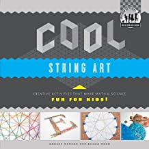 Cool String Art: Creative Activities That Make Math & Science Fun for Kids! (Cool Art with Math & Science)