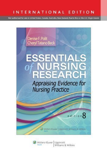 Essentials of Nursing Research: Appraising Evidence for Nursing Practice by Denise F. Polit, Cheryl Tatano Beck 8th (eighth) revised Internat Edition (2013)