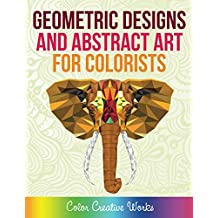 Geometric Designs and Abstract Art For Colorists