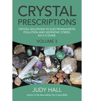 crystal-prescriptions-volume-3-crystal-solutions-to-electromagnetic-pollution-and-geopathic-stress-an-a-z-guide-by-author-judy-h-hall-december-2014