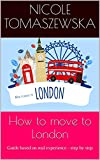 How to move to London: Guide based on real experience - step by step (English Edition)