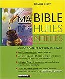 ma bible des huiles essentielles guide complet d aromath?rapie